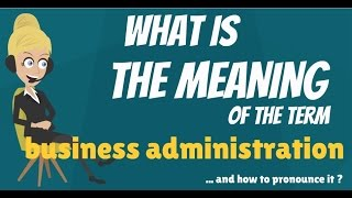 What is BUSINESS ADMINISTRATION? What does BUSINESS ADMINISTRATION mean?