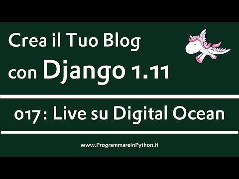 Crea il Tuo Blog con Python, Django 1.11 e Bootstrap 3.3.7 - 017: Live su DIGITAL OCEAN