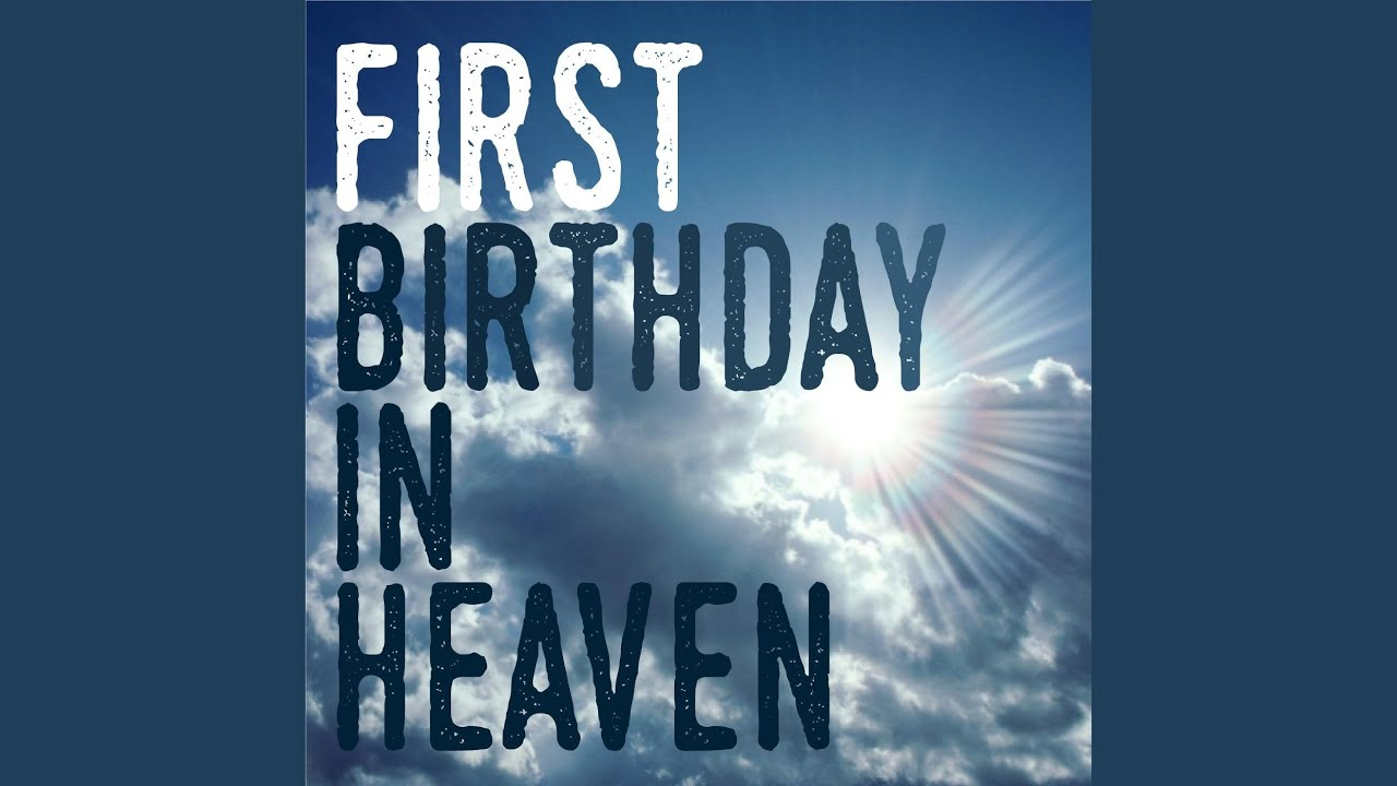 First Birthday In Heaven Youtube