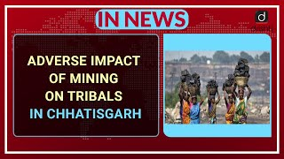 Adverse Impact Of Mining On Tribals In Chhatisgarh - In News