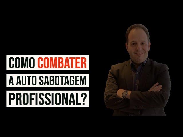 Como combater a auto sabotagem profissional?