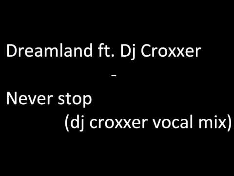 Dreamland ft Dj Croxxer  - Never stop (dj croxxer vocal mix)