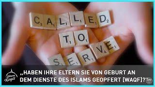,,Haben Ihre Eltern Sie von Geburt an dem Dienste des Islams geopfert [Waqf]?'' | Stimme des Kalifen