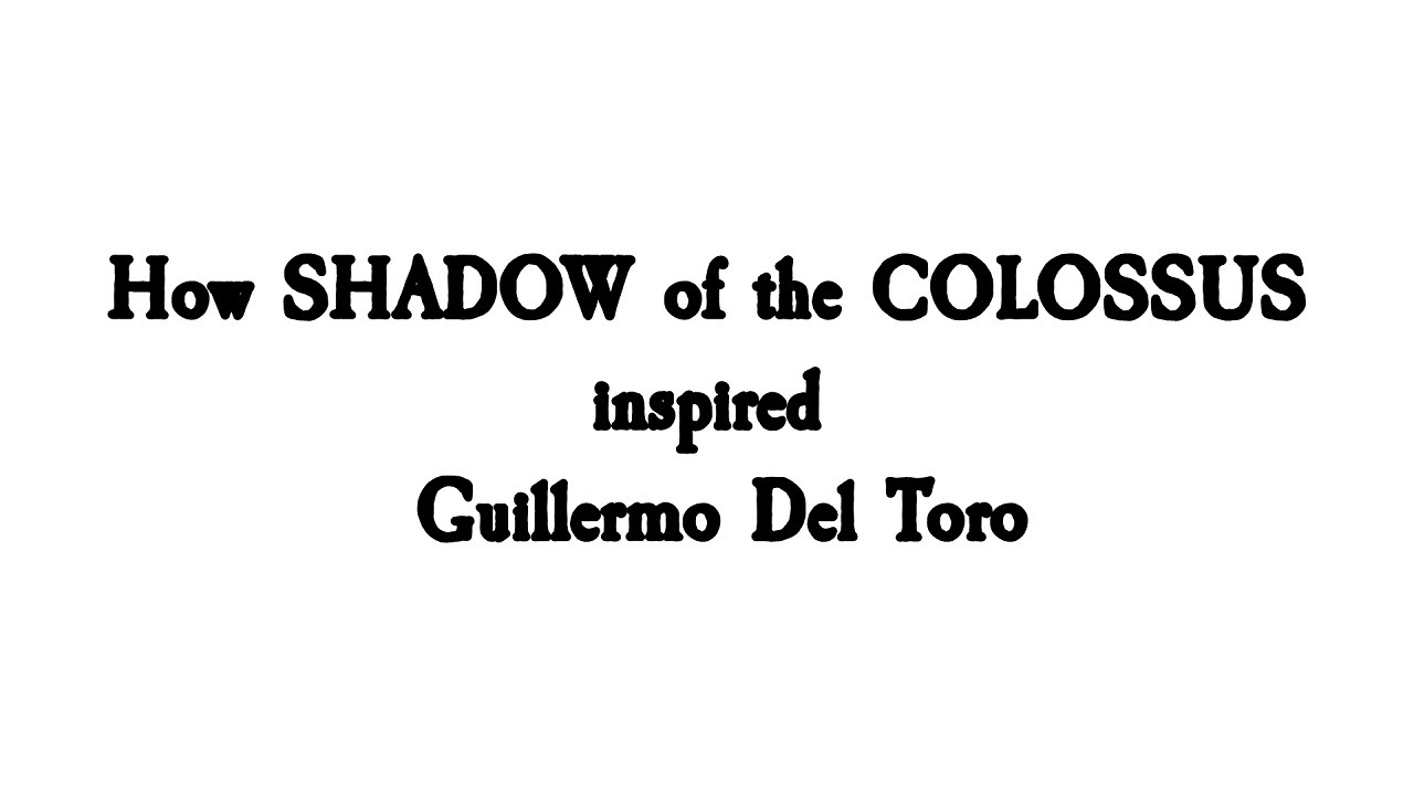 How Shadow of the Colossus inspired Guillermo Del Toro