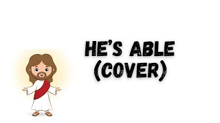 HE'S ABLE (Song for Children)