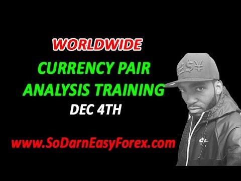WORLDWIDE Currency Pair Analysis Training (DEC 4th) - So Darn Easy Forex