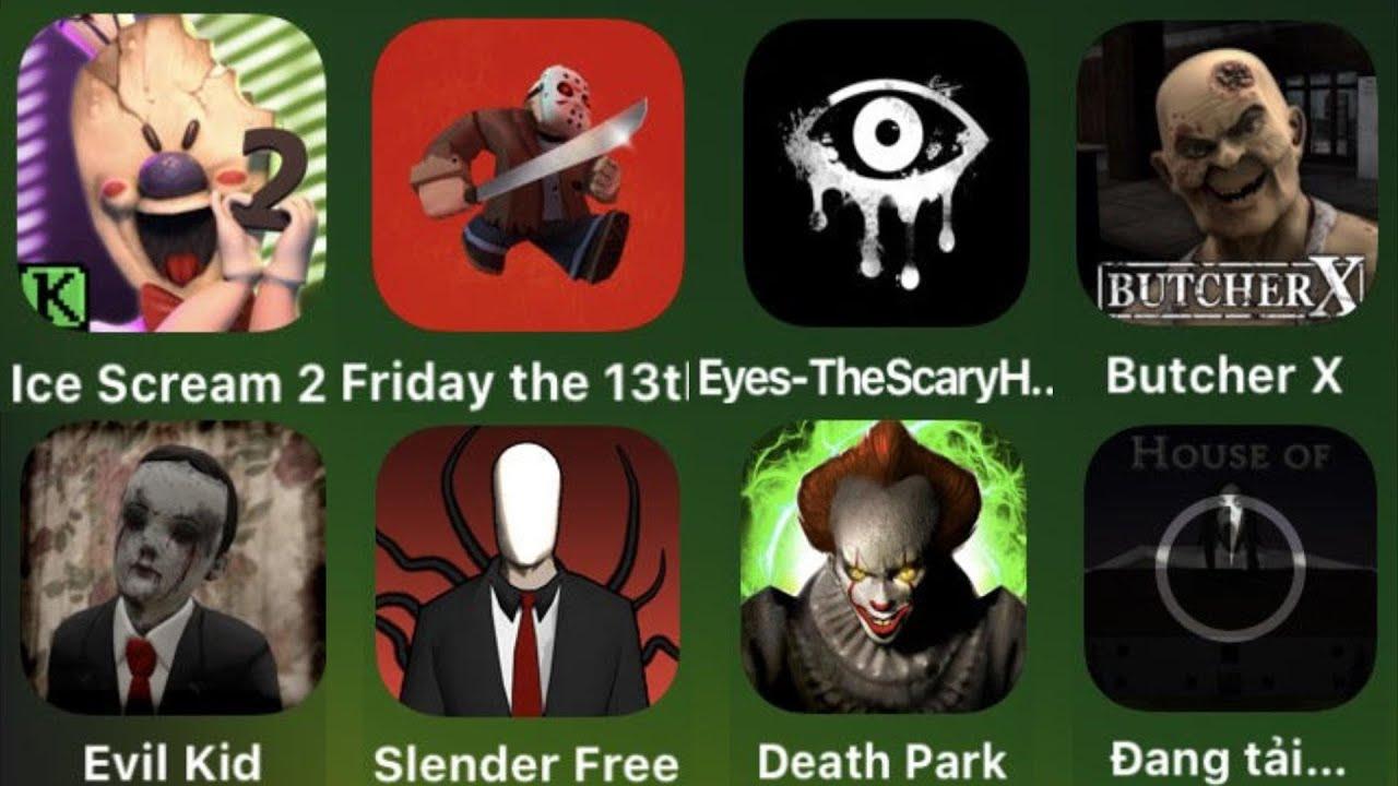 Ice Scream 2,Friday The 13th,Eyes Horror Games,Butcher X,Evil Kid,Slender Free,Death Park