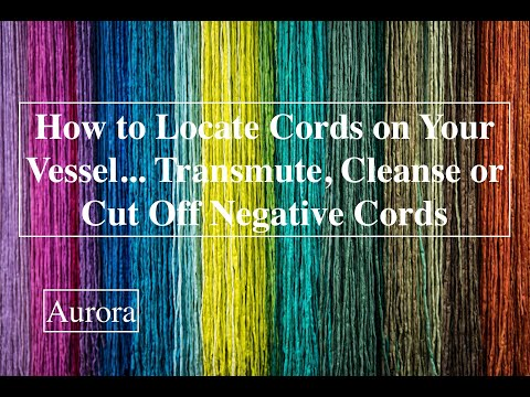 How to Locate Cords on Your Vessel...Alchemy, Cleanse or Cut Off Negative Cords