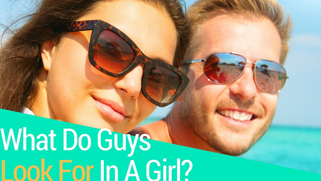 What do guys look in a girl