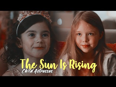 Child Actresses  The Sun Is Rising