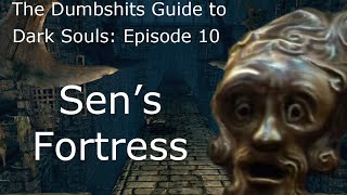 The Dumbshits Guide to Dark Souls: Sen