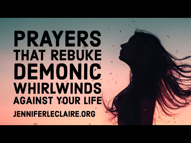 Prayers That Rebuke Demonic Whirlwinds Against Your Life | Jennifer LeClaire