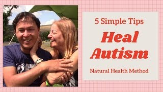 Do these 5 Simple Natural Health Tips to Help Heal Autism Symptoms