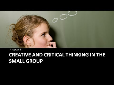 Chapter 6 : Creative and Critical Thinking in the Small Group