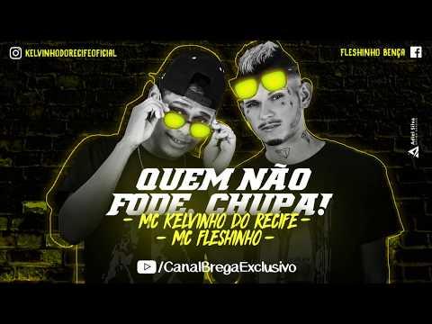 MC Fleshinho e MC Kelvinho do Recife - Quem não fode chupa (Canal Brega Exclusivo)