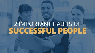 2 Important Habits of Successful People