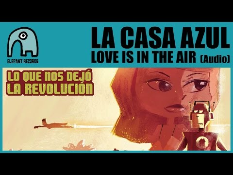 LA CASA AZUL - Love Is In The Air [Audio]