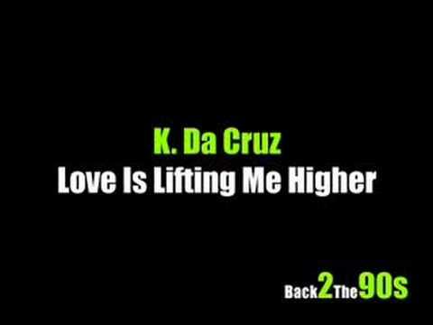 K. Da Cruz - Love Is Lifting Me Higher