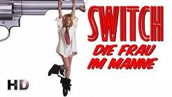 Komödie «SWITCH - DIE FRAU IM MANNE» – ganzer Film auf Deutsch