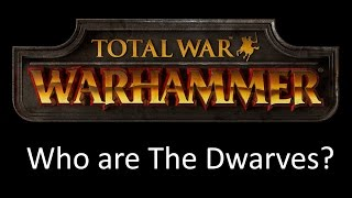 Total War Warhammer: Who are The Dwarves?