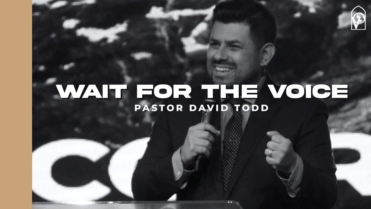 Wait for the Voice with Pastor David Todd