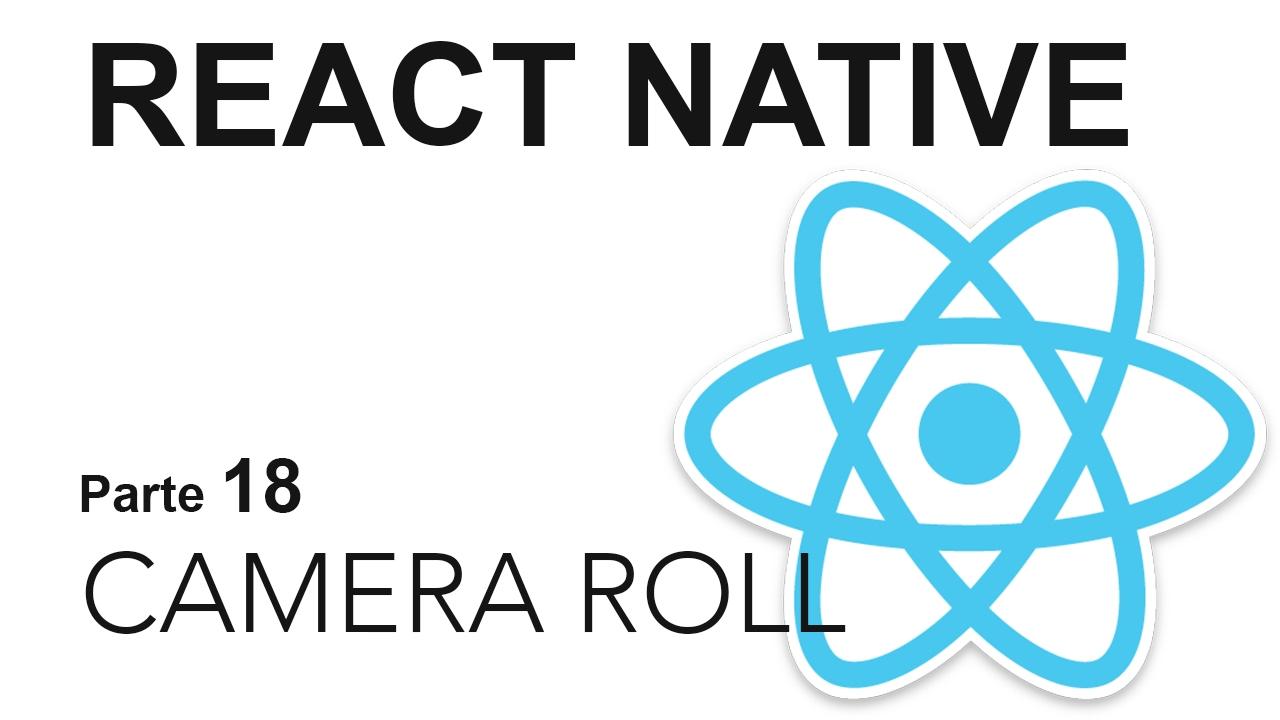 React Native - Parte 18: Utilización de CameraRoll