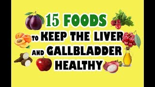 15 FOODS TO KEEP THE LIVER AND GALLBLADDER HEALTHY