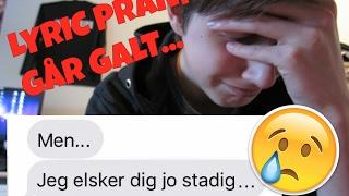 LYRIC PRANK PÅ MIN EX - GÅR GALT! -