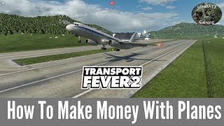 Transport Fever 2 - How To Make Money With Planes
