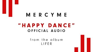 MercyMe - Happy Dance (Audio)