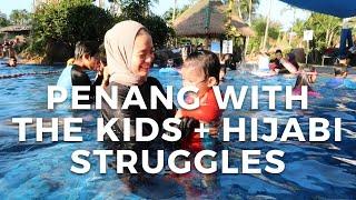 Penang with the Kids + Hijabi Struggles | Vivy Yusof