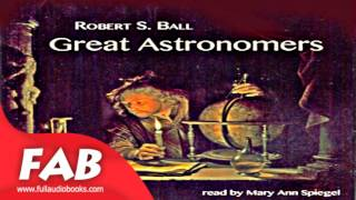 Great Astronomers Full Audiobook by Robert Stawell BALL by Astronomy Audiobook