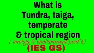 what is biome, tundra, taiga, temperate and tropical region IES GS, ENVIRONMENT AND ENERGY PART 6