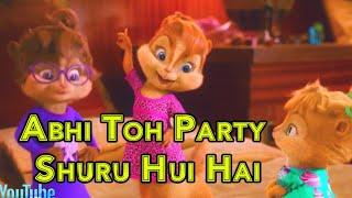 Song Abhi Toh Party Shuru Hui Hai || Badshah | Dj Party Song || Chipmunks Version | Hindi Video Song