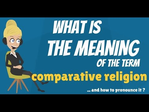 What is COMPARATIVE RELIGION? What does COMPARATIVE RELIGION mean?