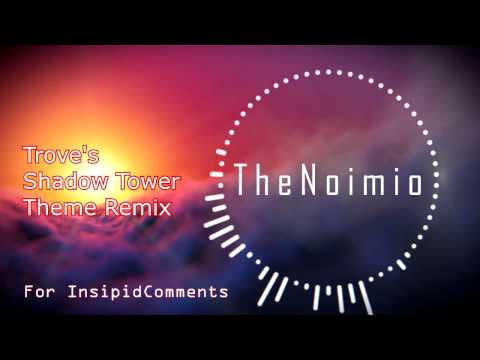 Trove's Shadow Tower Theme - Remix by TheNoimio