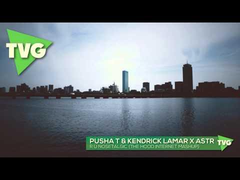 Pusha T & Kendrick Lamar x ASTR - R U Nosetalgic (The Hood Internet Mashup)