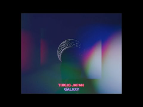 THIS IS JAPAN『GALAXY』【MV】
