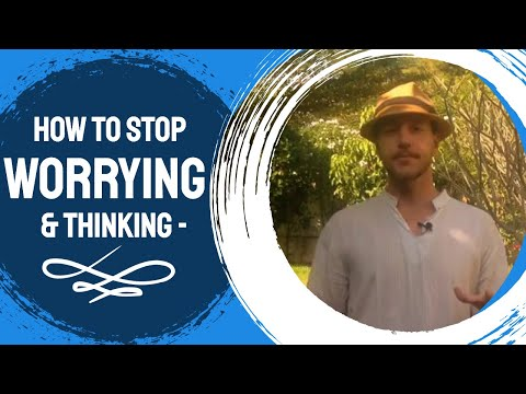 How to Stop Worrying and Thinking - How to Slow Down the Mind