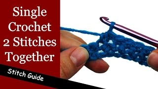 How to Single Crochet 2 Stitches Together - Single Crochet Decrease (sc2tog)