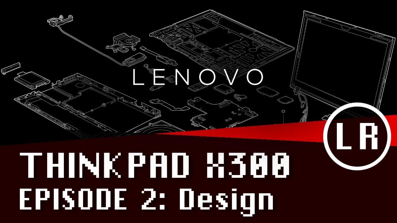 Lenovo ThinkPad X300 Episode 2: Design (ft. David Hill)