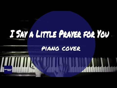 I Say a Little Prayer for You  (piano cover by coversart)