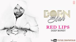 Red Lips Deep Money Latest Punjabi Full Song (Audio) | Born Star