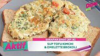 Aktif (2021) | Sarapan Sihat (Ep 18) – Sup Tofu Kimchi & Omelette Brokoli