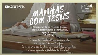 Manhãs com Jesus - 21/07/2021