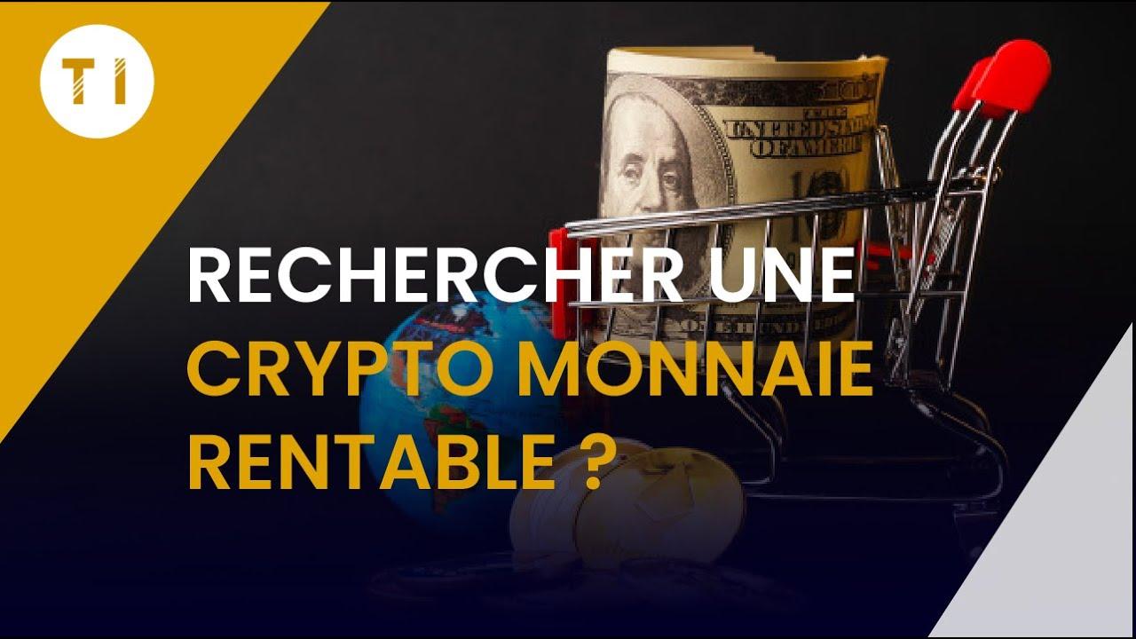 Comment trouver une crypto monnaie rentable ?