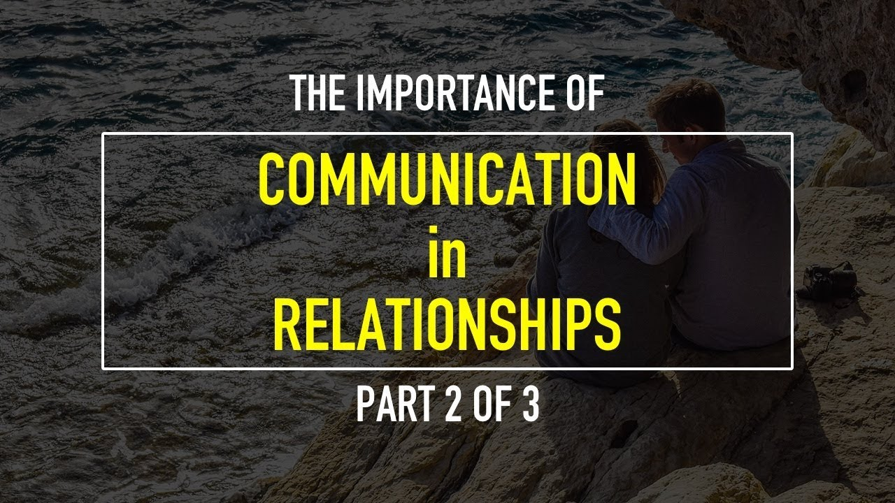 the importance of communication in a relationship Developing communication skills in your relationship can help solve many  common  it is important to recognize your irrational feelings.