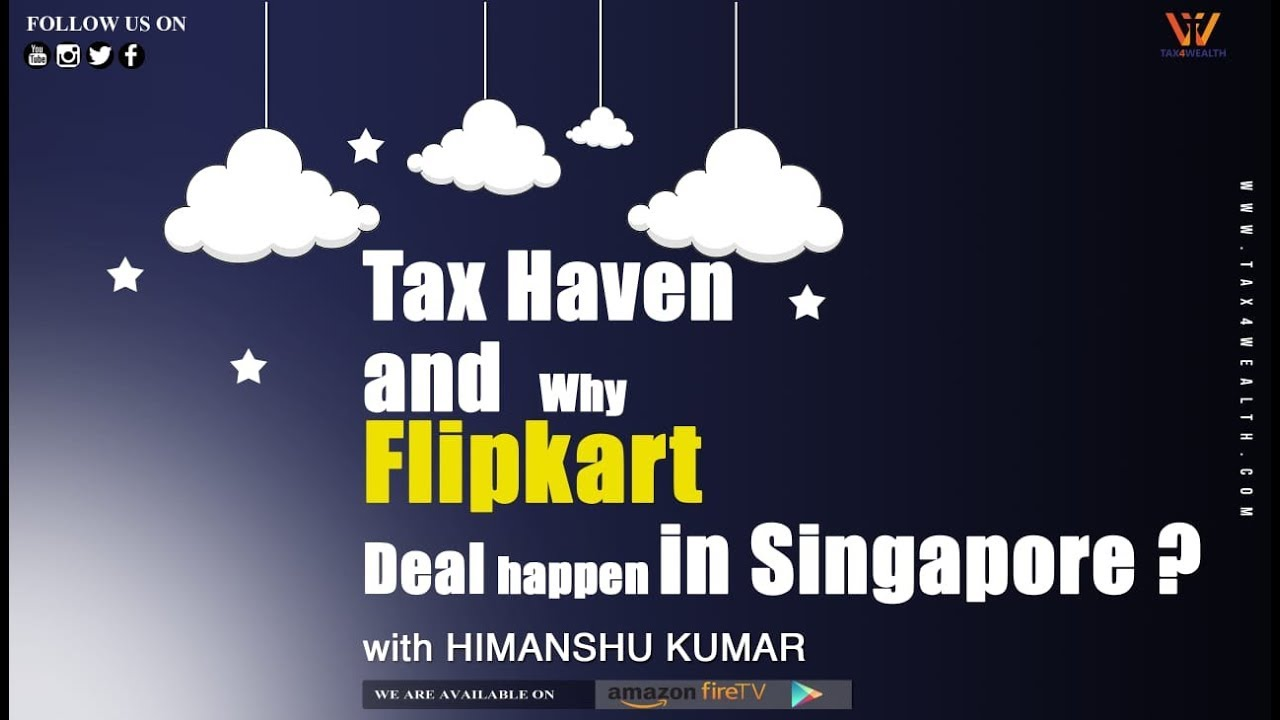 Tax Haven : What is a Tax Haven and Why Flipkart deal happen in Singapore