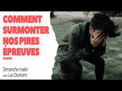 COMMENT SURMONTER NOS PIRES ÉPREUVES (3e partie) - Dimanche matin avec Luc Dumont
