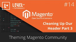 Magento Community Tutorials #38 - Theming Magento 14 - Cleaning Up Our Header Part 3